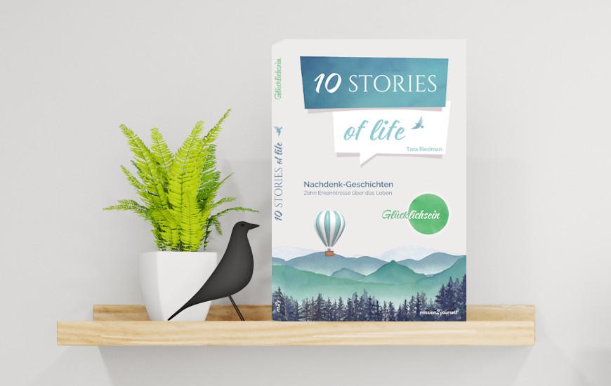 10 STORIES of life – Nachdenk-Geschichten rund ums Glücklichsein
