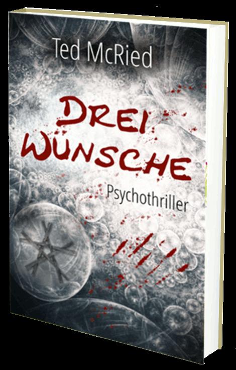 """Bücher von Ted McRied: Psychothriller """"Drei Wünsche"""""""